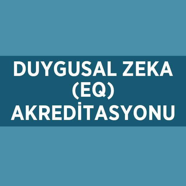 DUYGUSAL ZEKA(EQ) AKREDİTASYONU